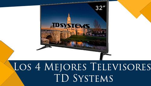 Los 4 Mejores Televisores TD Systems