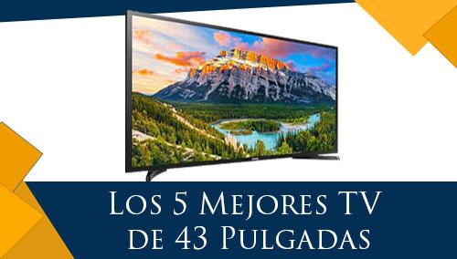Los 5 Mejores TV de 43 Pulgadas