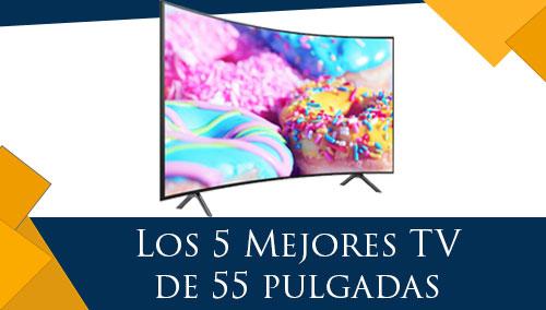 Los 5 Mejores TV de 55 Pulgadas