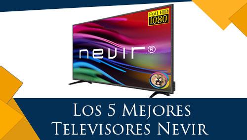 Los 5 Mejores Televisores Nevir