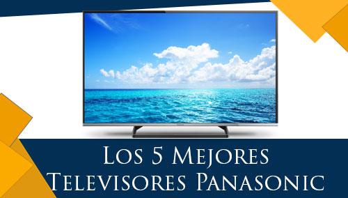 Los 5 Mejores Televisores Panasonic