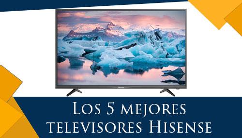 Los 5 Mejores Televisores Hisense