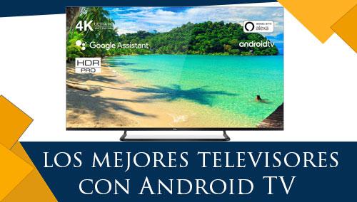 Los Mejores Televisores con Android TV