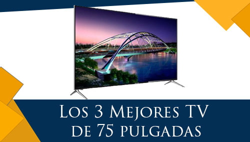 Los 3 Mejores TV de 75 pulgadas