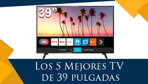 Los 5 Mejores TV de 39 pulgadas