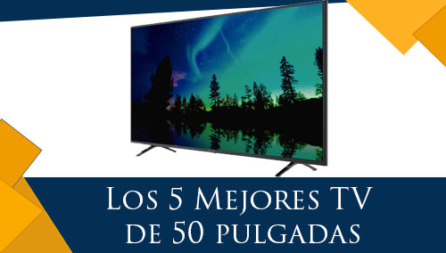 Los 5 Mejores TV de 50 pulgadas