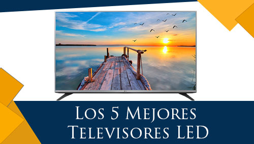 Los 5 Mejores Televisores LED
