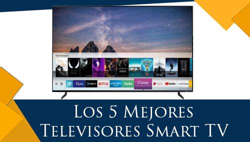 Los 5 Mejores Televisores Smart TV