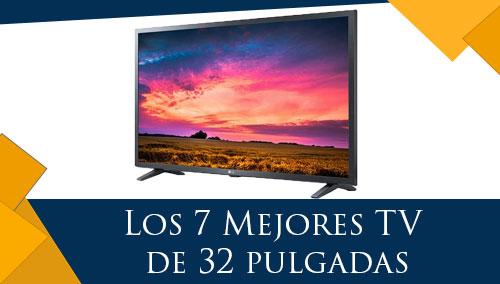 Los 7 Mejores TV de 32 Pulgadas