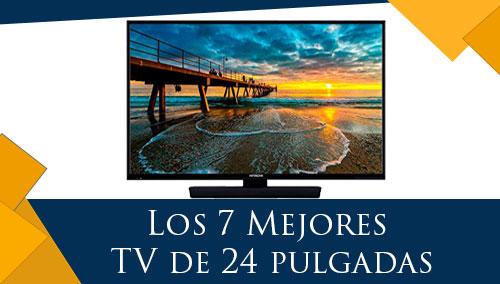 Los 7 Mejores TV de 24 Pulgadas