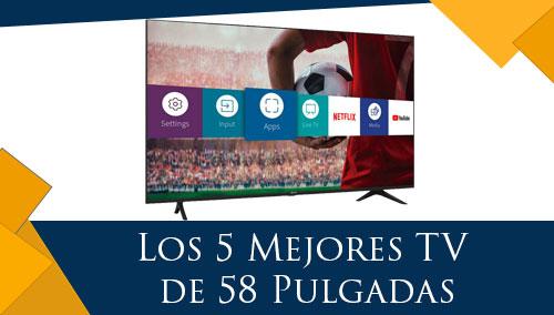 Los 5 Mejores TV de 58 Pulgadas